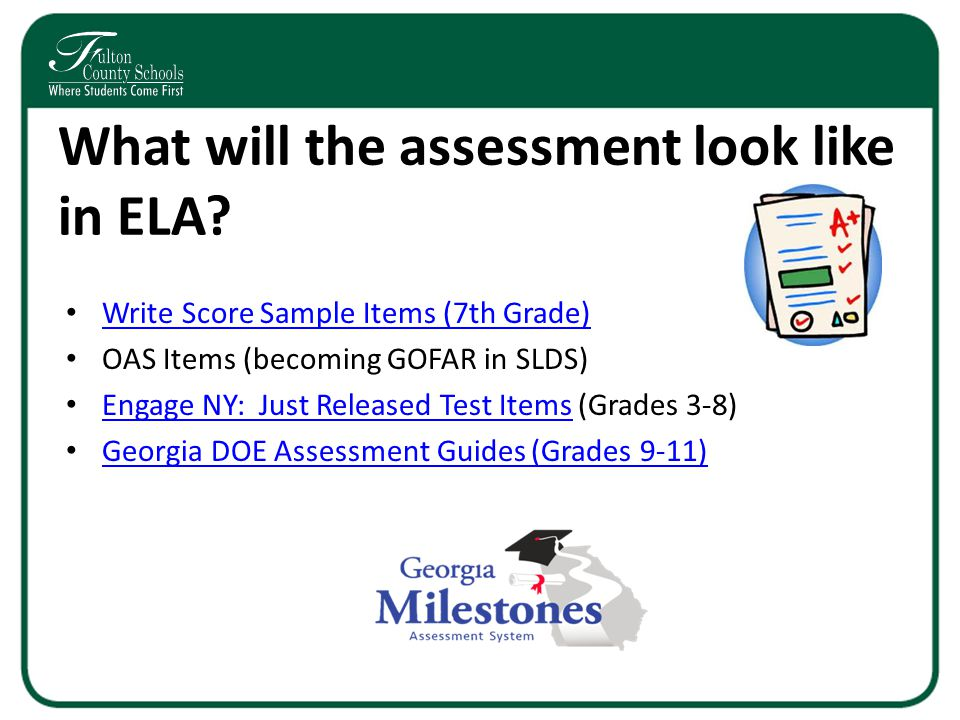 What will the assessment look like in ELA? Write Score Sample Items (7th Grade) OAS Items (becoming GOFAR in SLDS) Engage NY: Just Released Test Items