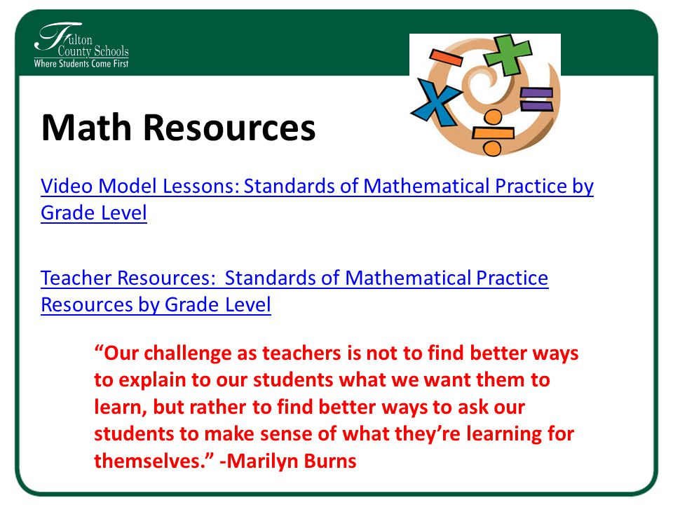 Math Resources Video Model Lessons: Standards of Mathematical Practice by Grade Level Teacher Resources: Standards of Mathematical Practice Resources