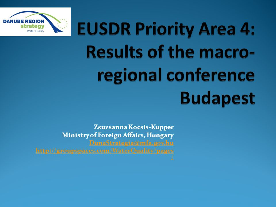 Visit www.danube-region.eu Thank you for attention The full conference presentations are available at the website: http://groupspaces.com/WaterQuality/pages/stakeholder http://groupspaces.com/WaterQuality/pages/stakeholder