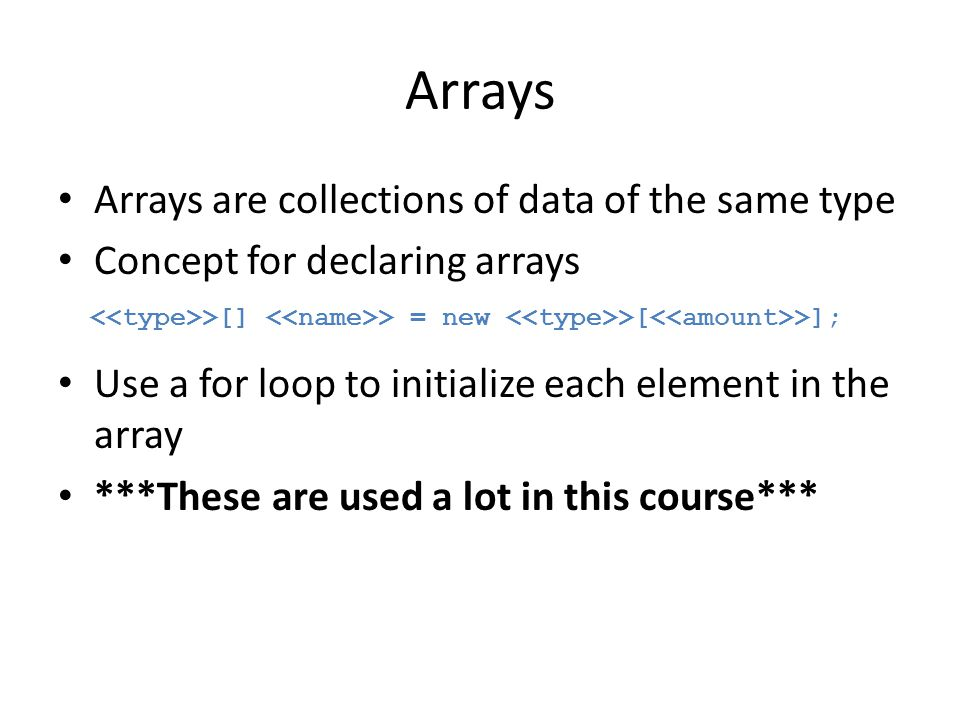 Arrays Arrays are collections of data of the same type Concept for declaring arrays Use a for loop to initialize each element in the array ***These ar