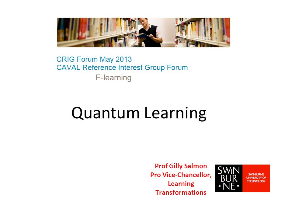Quantum Learning Prof Gilly Salmon Pro Vice-Chancellor, Learning Transformations