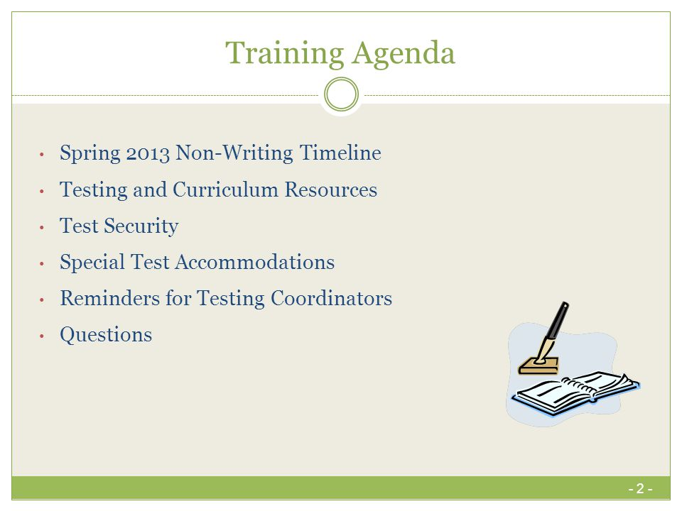 Training Agenda Spring 2013 Non-Writing Timeline Testing and Curriculum Resources Test Security Special Test Accommodations Reminders for Testing Coor