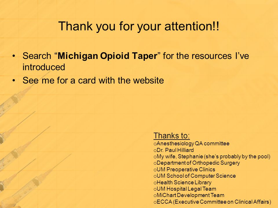 """Thank you for your attention!! Search """"Michigan Opioid Taper"""" for the resources I've introduced See me for a card with the website Thanks to: o Anesth"""