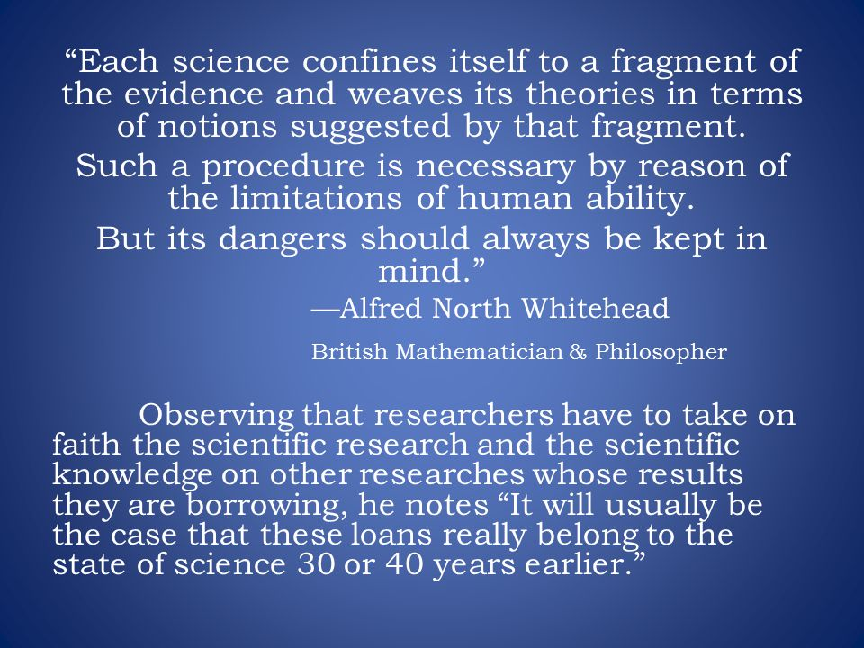 Each science confines itself to a fragment of the evidence and weaves its theories in terms of notions suggested by that fragment.