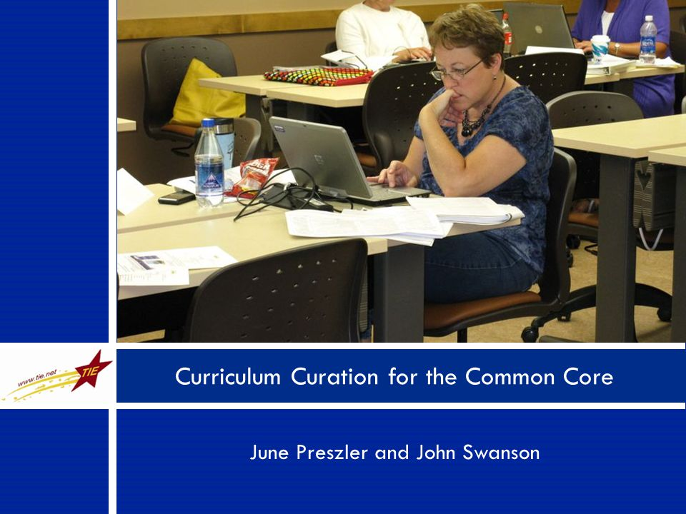 June Preszler and John Swanson Curriculum Curation for the Common Core