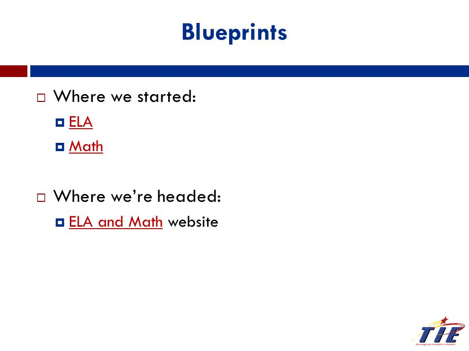 Blueprints  Where we started:  ELA ELA  Math Math  Where we're headed:  ELA and Math website ELA and Math