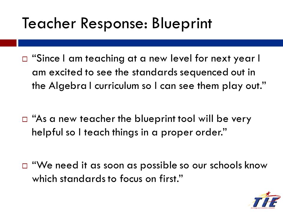 "Teacher Response: Blueprint  ""Since I am teaching at a new level for next year I am excited to see the standards sequenced out in the Algebra I curri"
