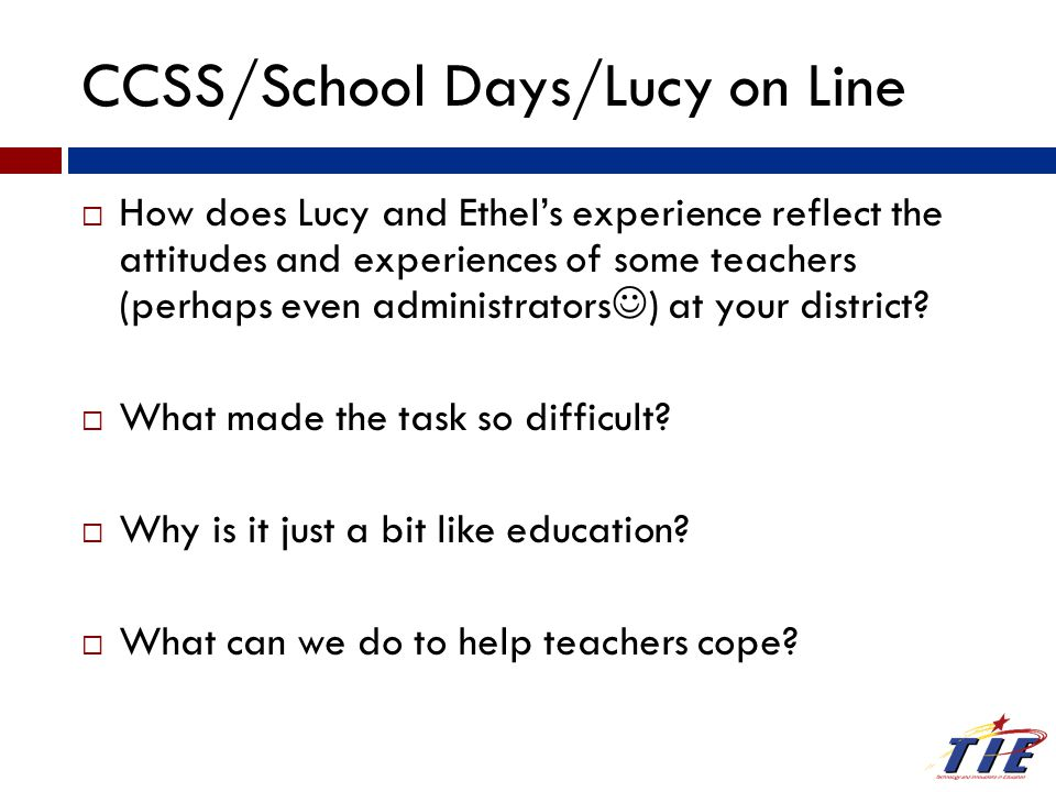 CCSS/School Days/Lucy on Line  How does Lucy and Ethel's experience reflect the attitudes and experiences of some teachers (perhaps even administrato