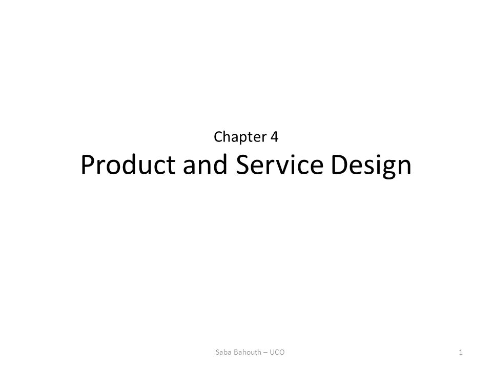 Chapter 4 Product and Service Design 1Saba Bahouth – UCO