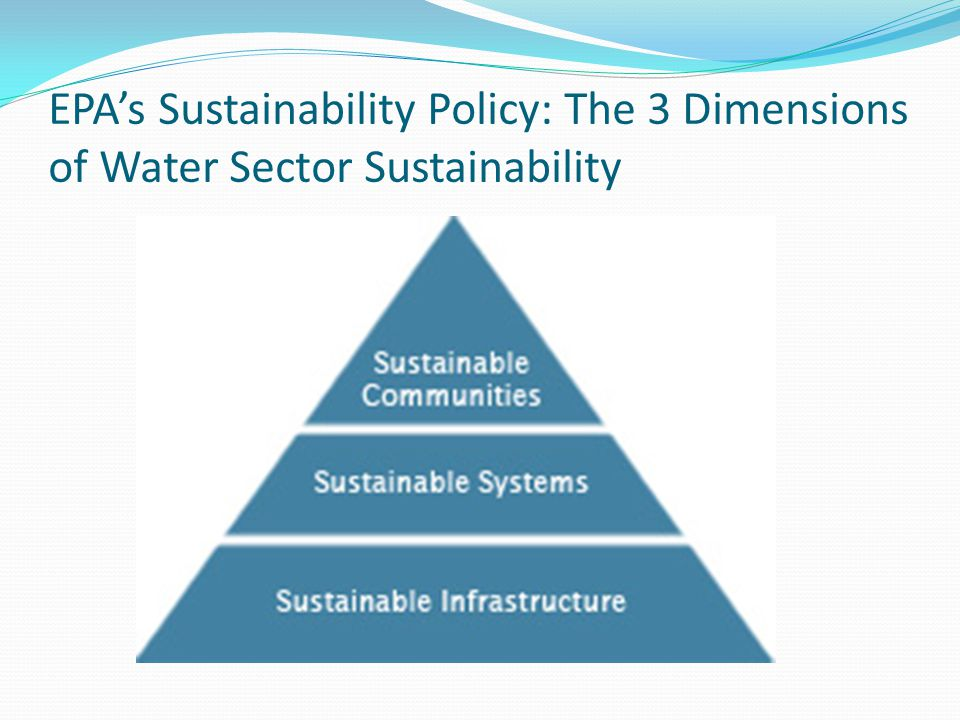 EPA's Sustainability Policy: The 3 Dimensions of Water Sector Sustainability