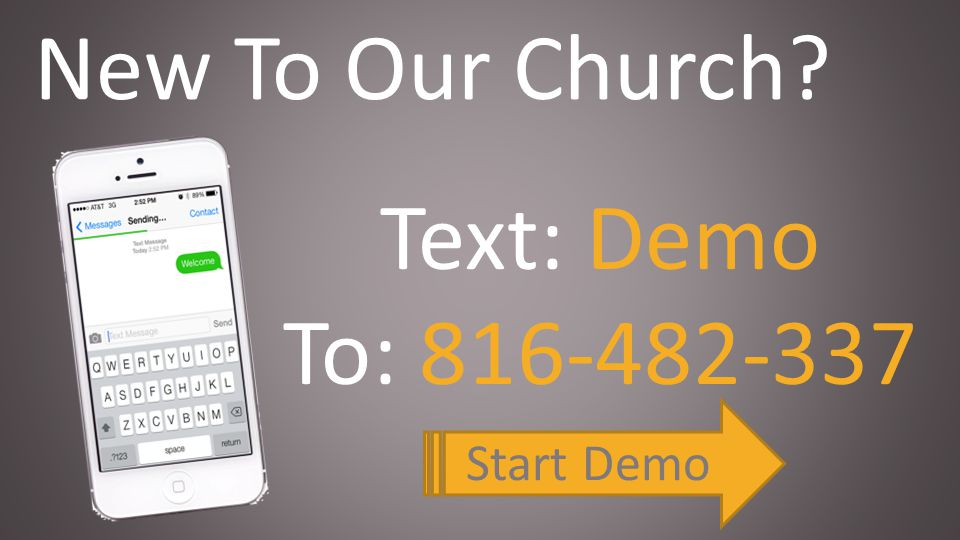 New To Our Church Text: Demo To: 816-482-337 Start Demo