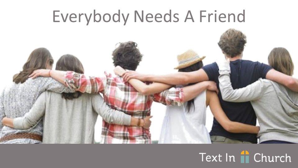 Everybody Needs A Friend