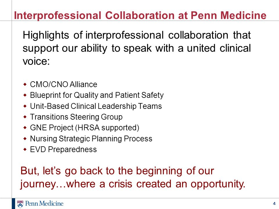 4 Interprofessional Collaboration at Penn Medicine Highlights of interprofessional collaboration that support our ability to speak with a united clini