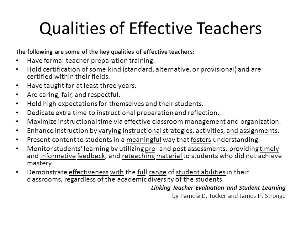 Qualities of Effective Teachers The following are some of the key qualities of effective teachers: Have formal teacher preparation training.