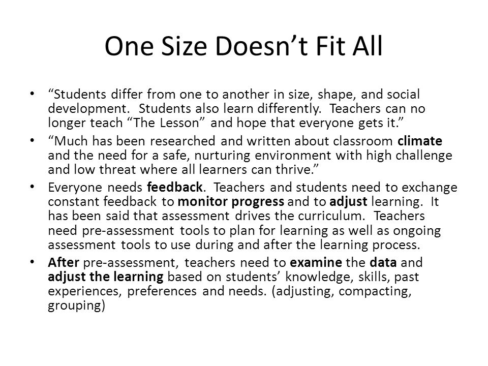 One Size Doesn't Fit All Students differ from one to another in size, shape, and social development.