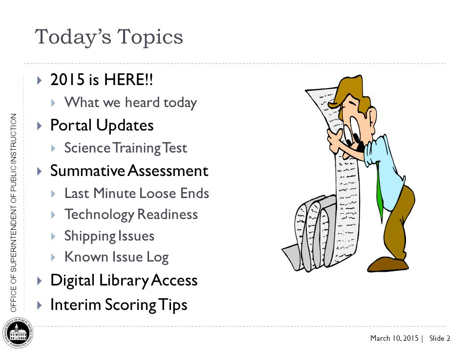 March 10, 2015 | Slide 2 OFFICE OF SUPERINTENDENT OF PUBLIC INSTRUCTION Today's Topics  2015 is HERE!.