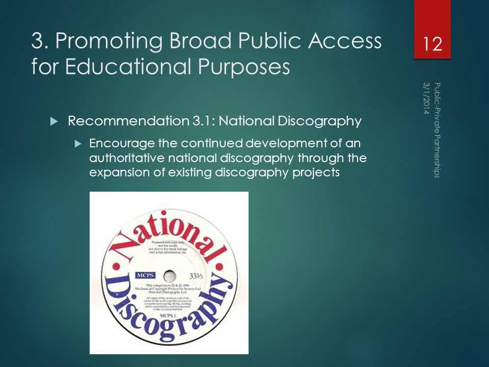 3. Promoting Broad Public Access for Educational Purposes  Recommendation 3.1: National Discography  Encourage the continued development of an autho