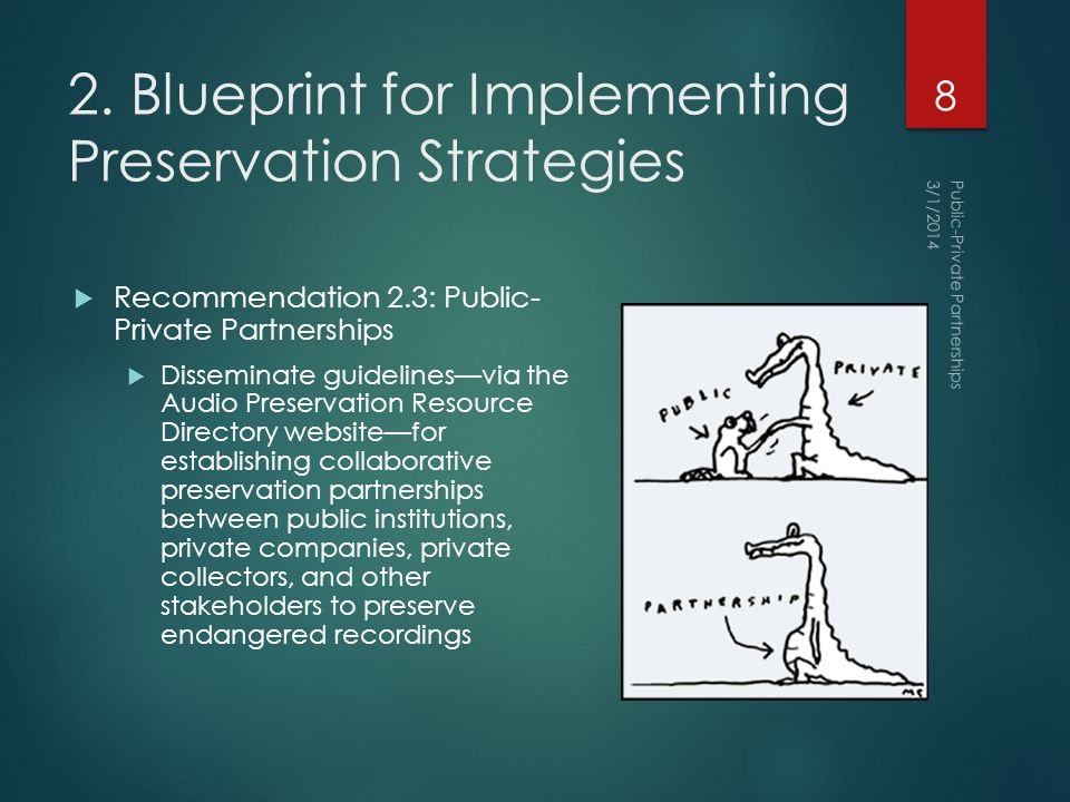 2. Blueprint for Implementing Preservation Strategies  Recommendation 2.3: Public- Private Partnerships  Disseminate guidelines—via the Audio Preser