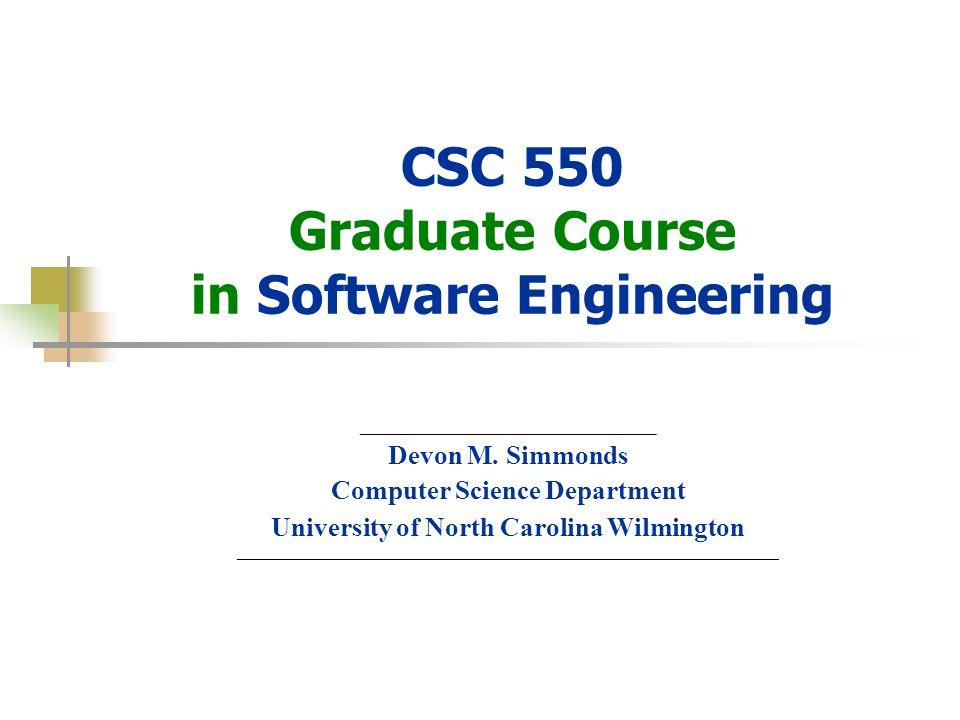 © Devon M.Simmonds, 2007 CSC 550 Graduate Course in Software Engineering ______________________ Devon M.