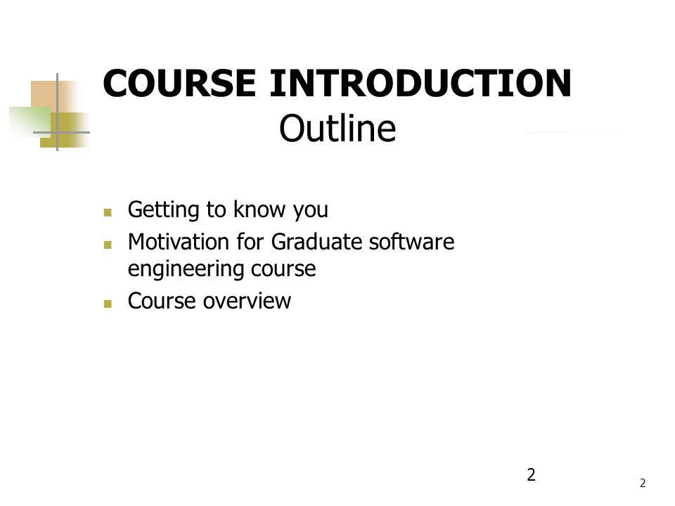 2 2 COURSE INTRODUCTION Outline Getting to know you Motivation for Graduate software engineering course Course overview