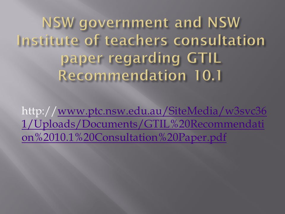 http://www.ptc.nsw.edu.au/SiteMedia/w3svc36 1/Uploads/Documents/GTIL%20Recommendati on%2010.1%20Consultation%20Paper.pdfwww.ptc.nsw.edu.au/SiteMedia/w