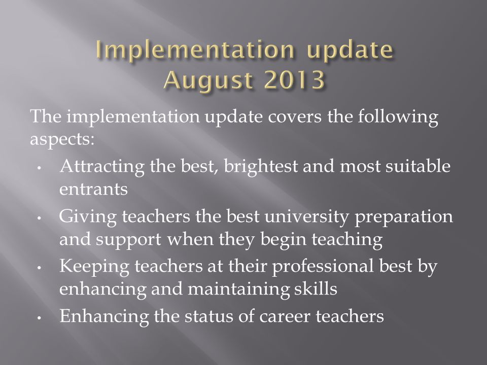 The implementation update covers the following aspects: Attracting the best, brightest and most suitable entrants Giving teachers the best university