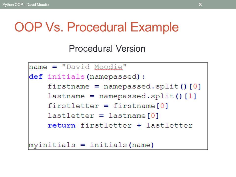 Python OOP – David Moodie OOP Vs. Procedural Example 8 Procedural Version