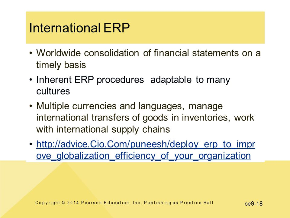 ce9-18 Worldwide consolidation of financial statements on a timely basis Inherent ERP procedures adaptable to many cultures Multiple currencies and la
