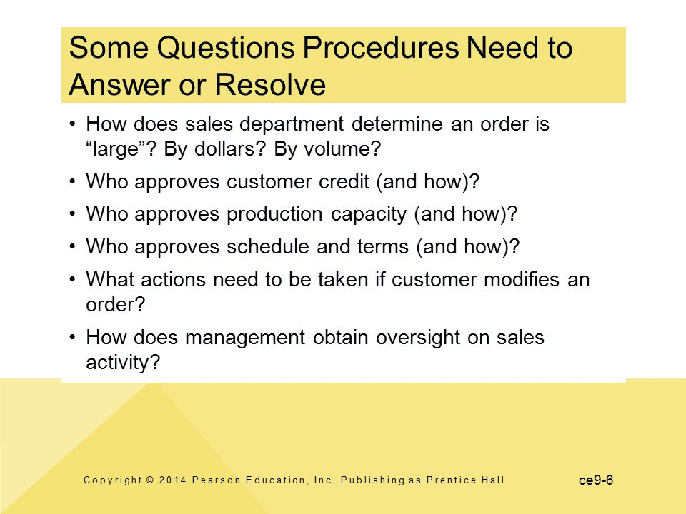 "ce9-6 How does sales department determine an order is ""large""? By dollars? By volume? Who approves customer credit (and how)? Who approves production"