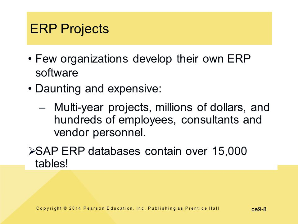 ce9-8 ERP Projects Copyright © 2014 Pearson Education, Inc. Publishing as Prentice Hall Few organizations develop their own ERP software Daunting and