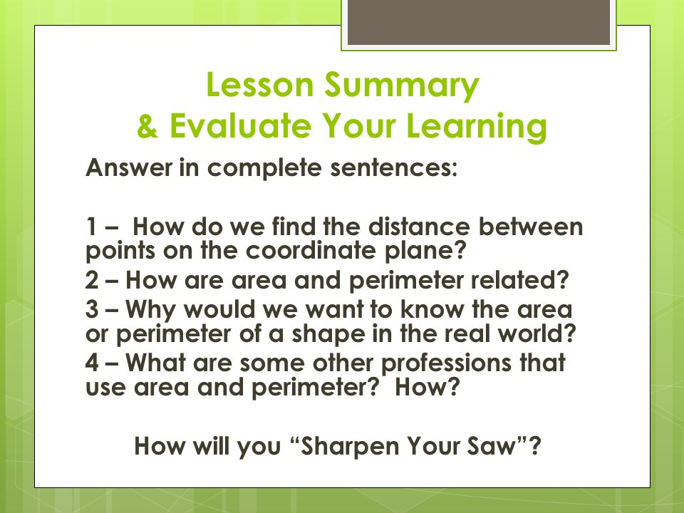Lesson Summary & Evaluate Your Learning Answer in complete sentences: 1 – How do we find the distance between points on the coordinate plane.