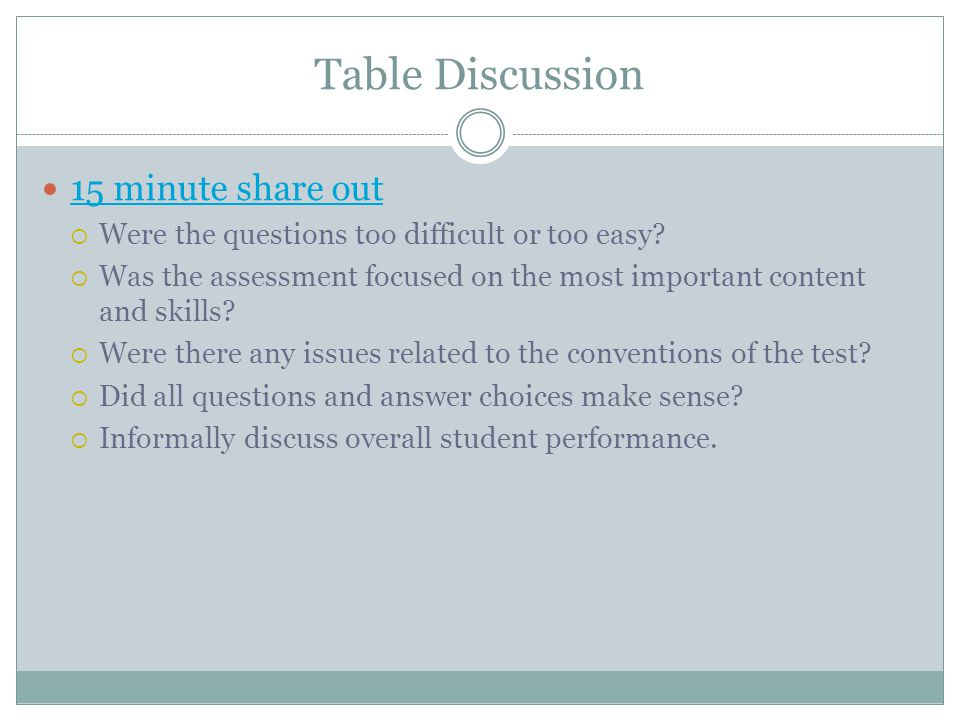 Table Discussion 15 minute share out  Were the questions too difficult or too easy.