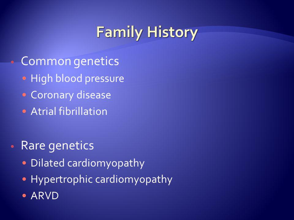 Common genetics High blood pressure Coronary disease Atrial fibrillation Rare genetics Dilated cardiomyopathy Hypertrophic cardiomyopathy ARVD