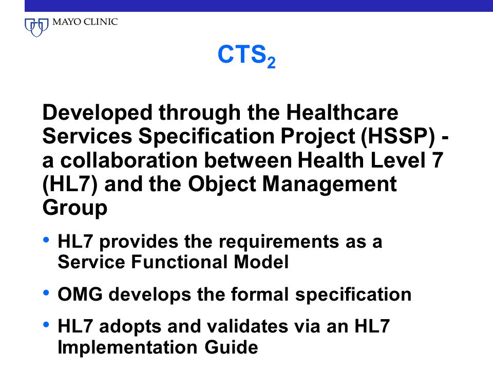 CTS 2 Developed through the Healthcare Services Specification Project (HSSP) - a collaboration between Health Level 7 (HL7) and the Object Management