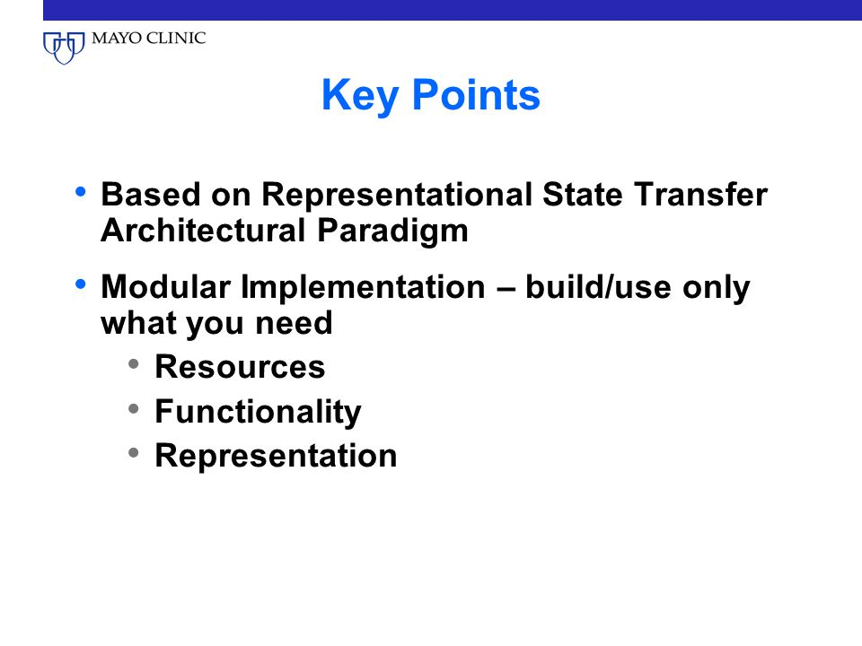 Key Points Based on Representational State Transfer Architectural Paradigm Modular Implementation – build/use only what you need Resources Functionali