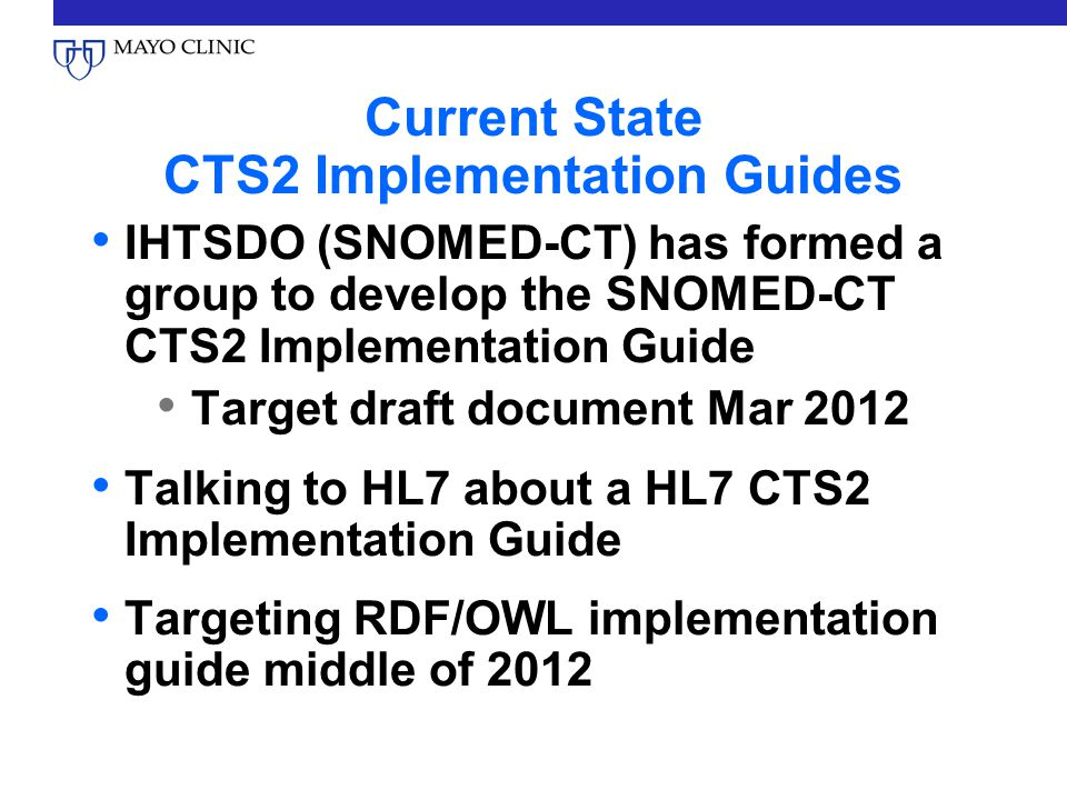 Current State CTS2 Implementation Guides IHTSDO (SNOMED-CT) has formed a group to develop the SNOMED-CT CTS2 Implementation Guide Target draft documen