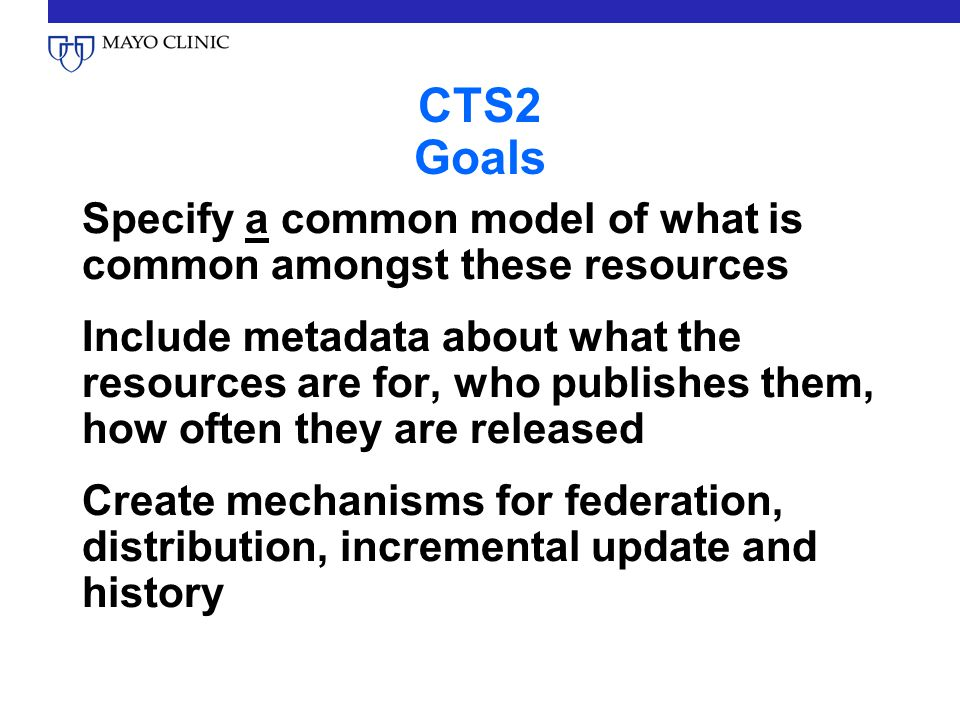 CTS2 Goals Provide a bridge between the emerging Semantic Web community (RDF, SKOS, OWL, SPARQL) and structured models of information