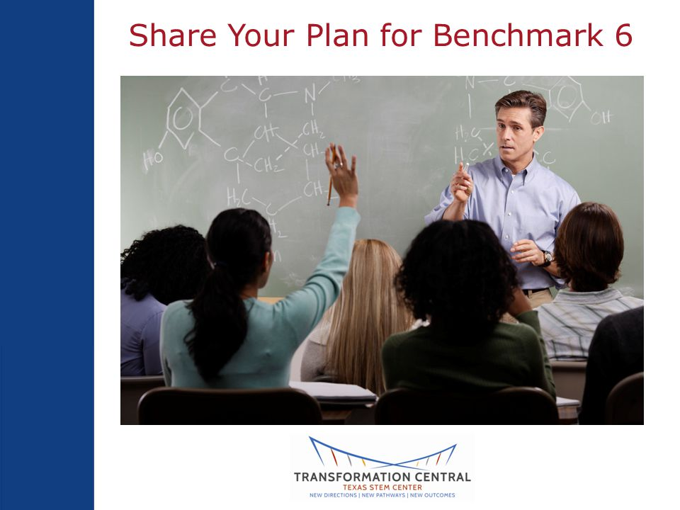Team Time Action planning Benchmark 6 p. (45 min.) Or revisit Benchmarks 1, 2, or 7 Current status Gap analysis