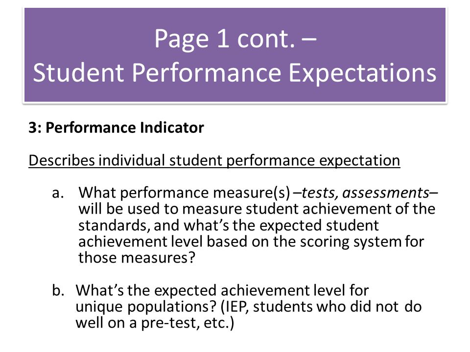 3: Performance Indicator Describes individual student performance expectation a.What performance measure(s) –tests, assessments– will be used to measure student achievement of the standards, and what's the expected student achievement level based on the scoring system for those measures.