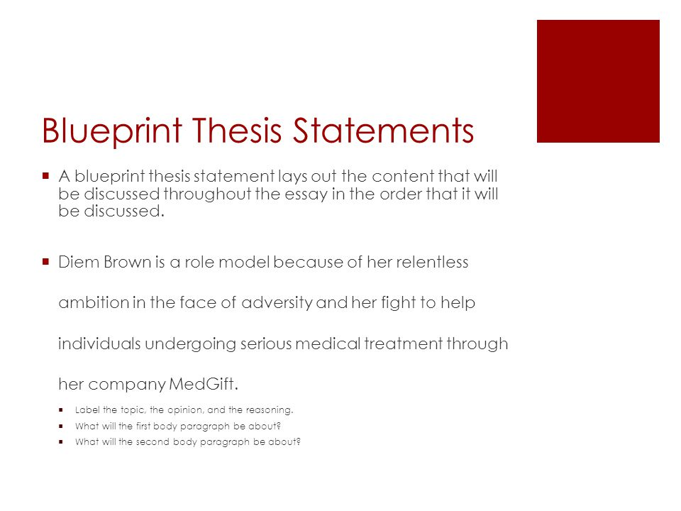 Blueprint Thesis Statements  A blueprint thesis statement lays out the content that will be discussed throughout the essay in the order that it will be discussed.