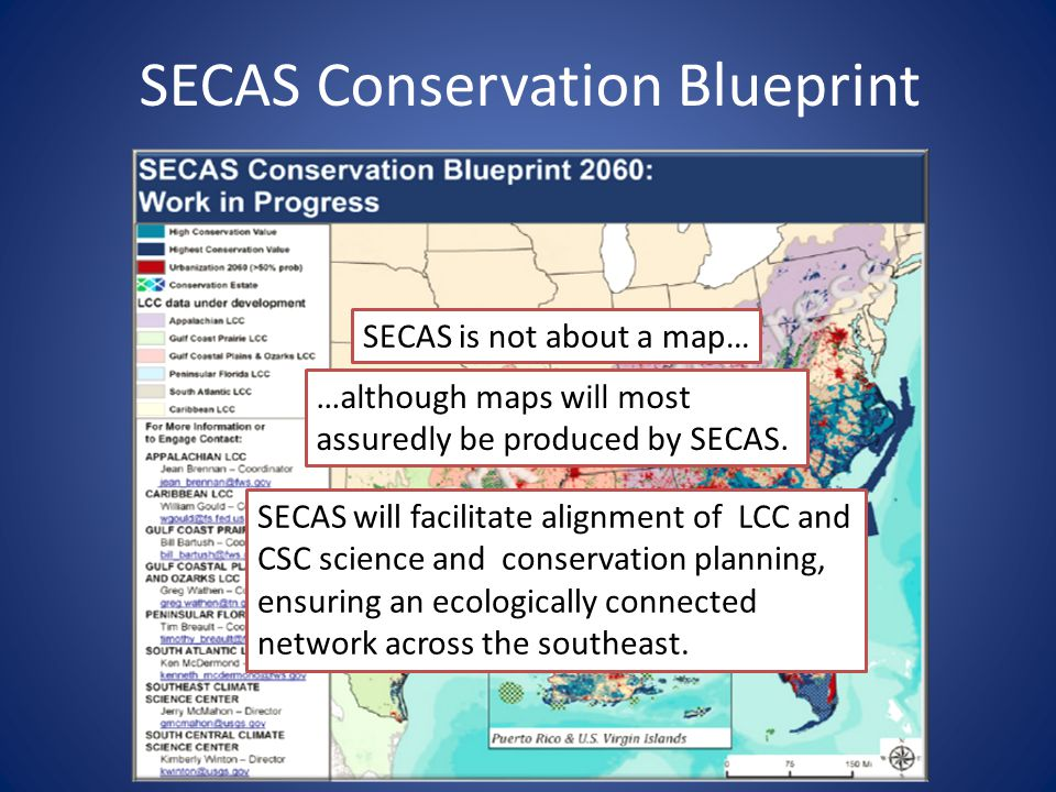 SECAS Conservation Blueprint SECAS is not about a map… …although maps will most assuredly be produced by SECAS.