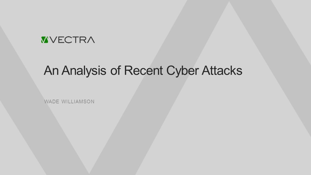 An Analysis of Recent Cyber Attacks WADE WILLIAMSON
