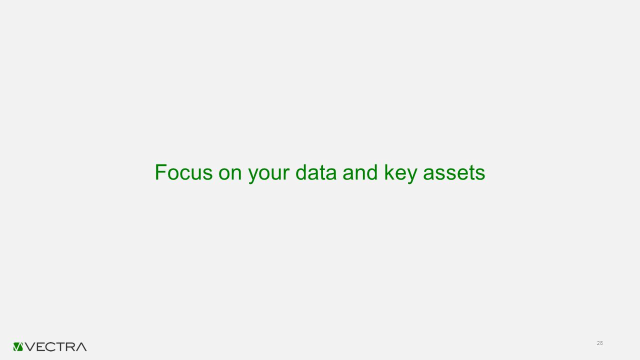 Focus on your data and key assets 26