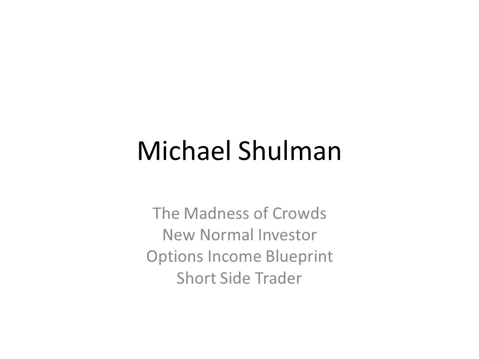 Michael Shulman The Madness of Crowds New Normal Investor Options Income Blueprint Short Side Trader