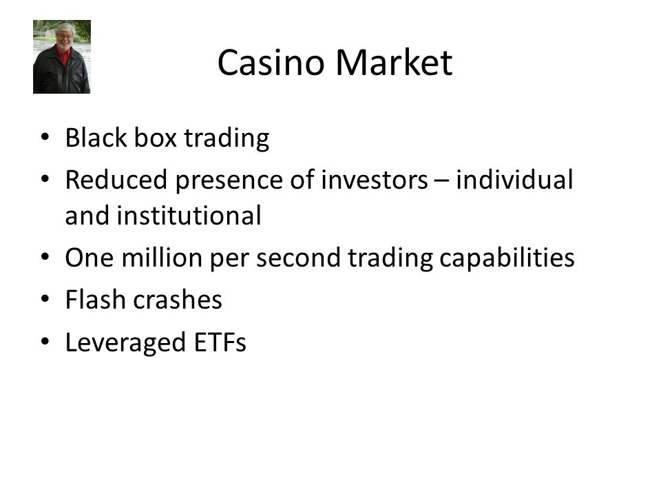 Casino Market Black box trading Reduced presence of investors – individual and institutional One million per second trading capabilities Flash crashes