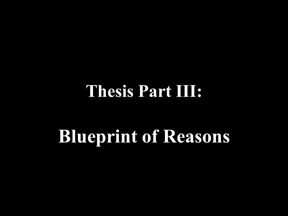 Thesis Part III: Blueprint of Reasons