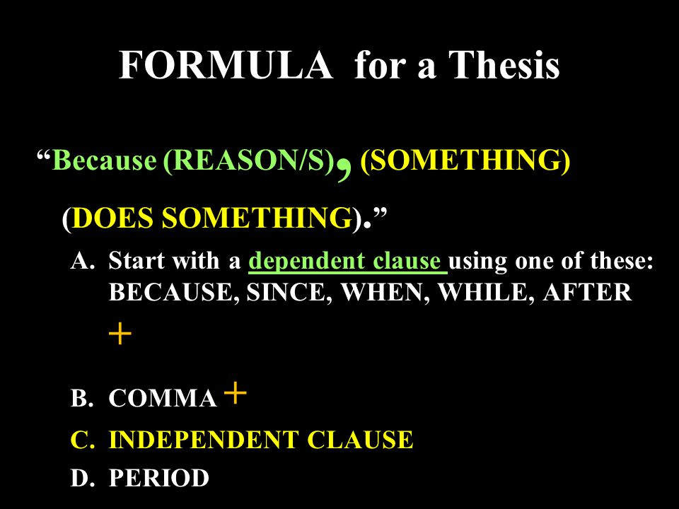 FORMULA for a Thesis Because (REASON/S), (SOMETHING) (DOES SOMETHING).