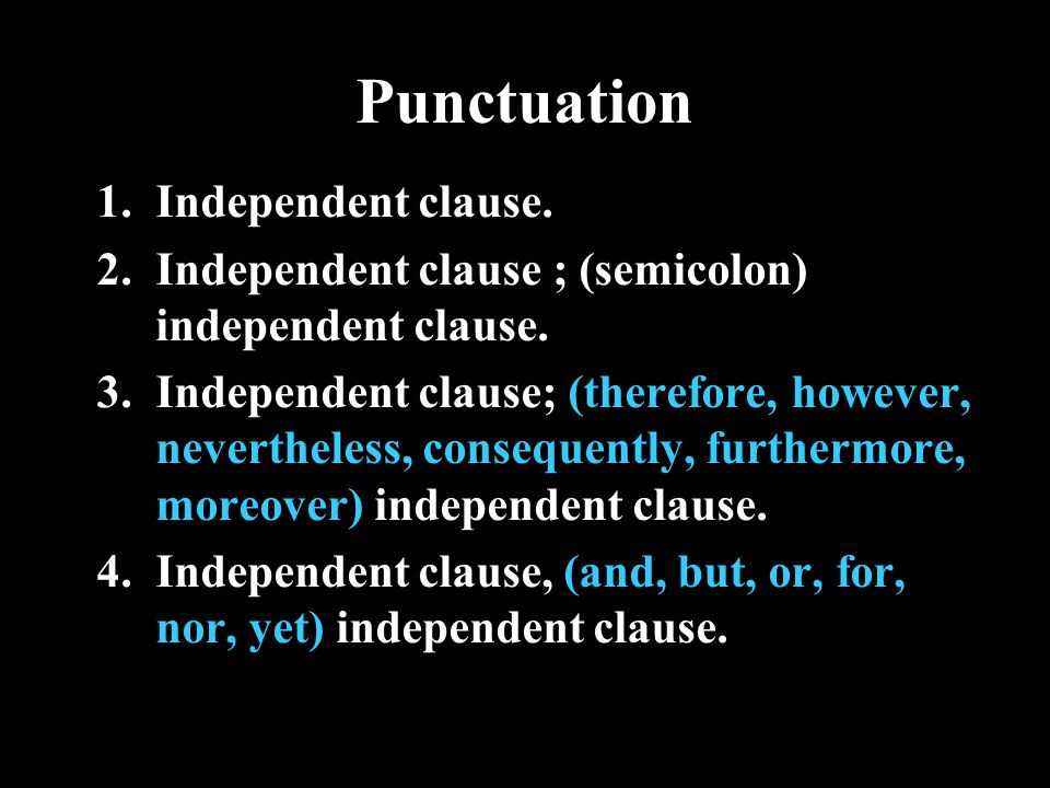 Punctuation 1.Independent clause. 2.Independent clause ; (semicolon) independent clause.