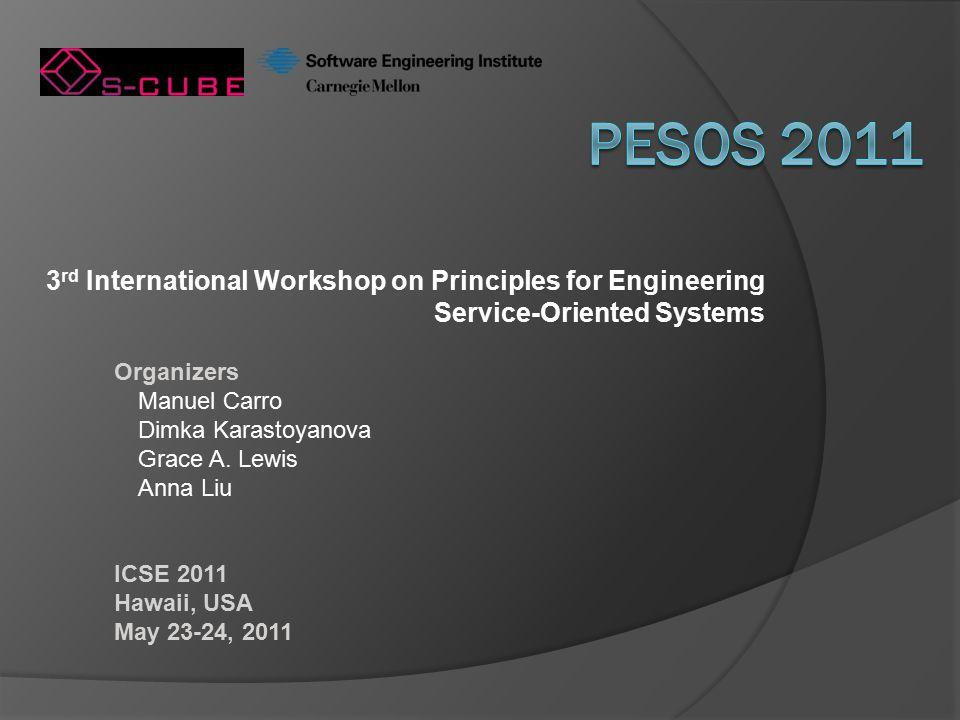 3 rd International Workshop on Principles for Engineering Service-Oriented Systems Organizers Manuel Carro Dimka Karastoyanova Grace A.