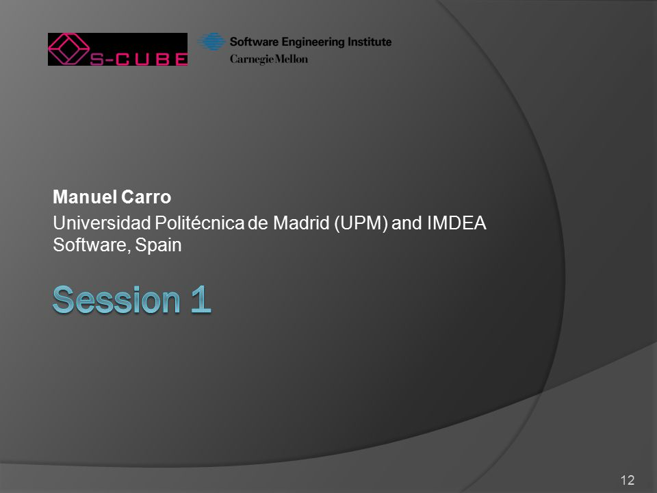 12 Manuel Carro Universidad Politécnica de Madrid (UPM) and IMDEA Software, Spain